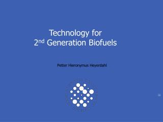 Technology for  2 nd  Generation Biofuels