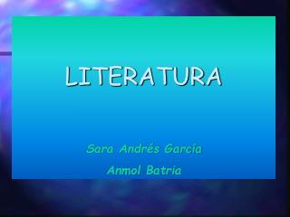 LITERATURA Sara Andr�s Garc�a Anmol Batria