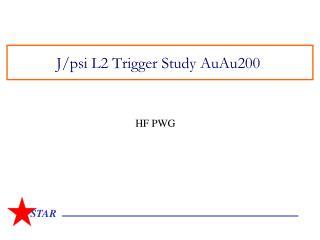 J/psi L2 Trigger Study AuAu200