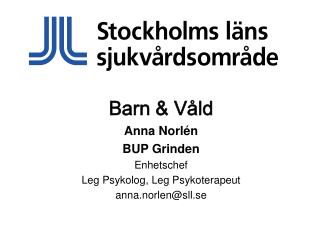 Barn & Våld Anna Norlén BUP Grinden Enhetschef  Leg Psykolog, Leg Psykoterapeut anna.norlen@sll.se