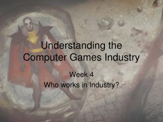 Understanding the  Computer Games Industry