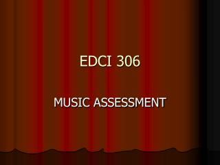 EDCI 306 MUSIC ASSESSMENT MUSIC ASSESSMENT