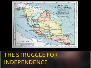 THE STRUGGLE FOR INDEPENDENCE