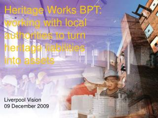Heritage Works BPT: working with local authorities to turn  heritage liabilities  into assets