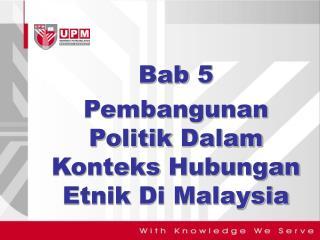 Bab  5  Pembangunan  Politik Dalam Konteks Hubungan Etnik  Di Malaysia