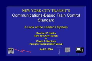 NEW YORK CITY TRANSIT S Communications-Based Train Control Standard   A Look at the Leader s System  Geoffrey P. Hubbs N