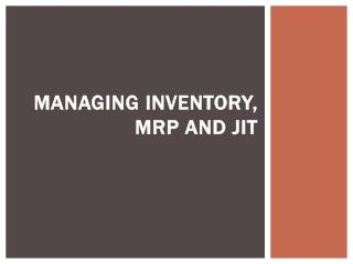 Managing  Inventory , MRP and JIT