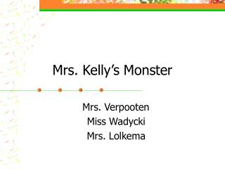 Mrs. Kelly's Monster