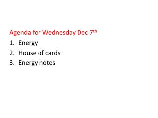 Agenda for Wednesday Dec 7 th Energy House of cards Energy notes