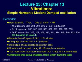 Lecture 25: Chapter 13 Vibrations: Simple Harmonic Motion; Damped oscillation