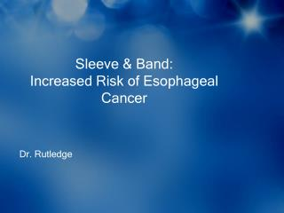 Sleeve & Band: Increased Risk of Esophageal Cancer