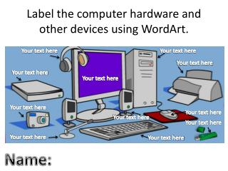 Label the computer hardware and other devices using WordArt.