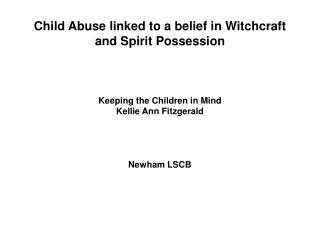 Child Abuse linked to a belief in Witchcraft and Spirit Possession