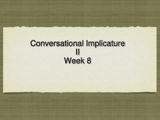 Conversational  Implicature   II Week 8