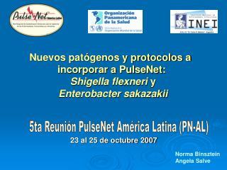 Nuevos patógenos y protocolos a  incorporar a PulseNet: Shigella flexneri  y