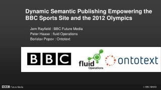 Dynamic Semantic Publishing Empowering the BBC Sports Site and the 2012 Olympics