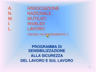 A.ASSOCIAZIONE N.NAZIONALE M.MUTILATI  I.INVALIDI L.LAVORO TREVISO VIA RISORGIMENTO 11
