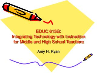 EDUC 615G:  Integrating Technology with Instruction  for Middle and High School Teachers