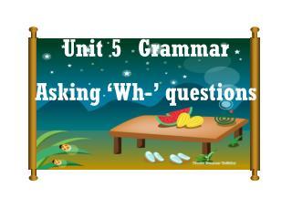 Unit 5  Grammar Asking 'Wh-' questions