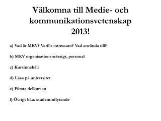 Välkomna  till Medie- och kommunikationsvetenskap 2013!