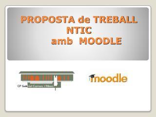 PROPOSTA de TREBALL  NTIC amb  MOODLE