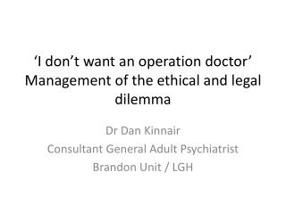 'I don't want an operation doctor' Management of the ethical and legal dilemma