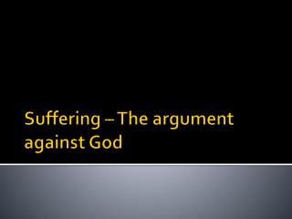 Suffering – The argument against God