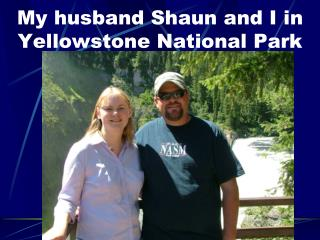 My husband Shaun and I in Yellowstone National Park