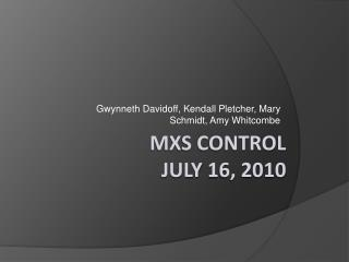 MXS control july 16,  2010