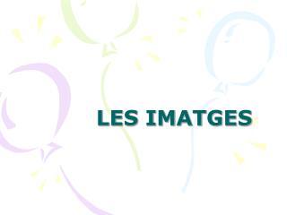 LES IMATGES