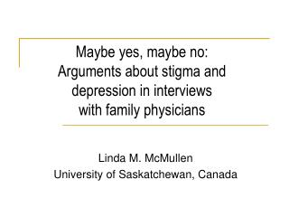 Maybe yes, maybe no: Arguments about stigma and depression in interviews  with family physicians