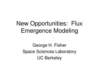 New Opportunities:  Flux Emergence Modeling