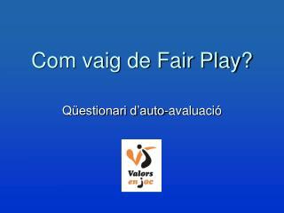 Com vaig de Fair Play?