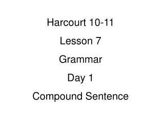 Harcourt 10-11 Lesson 7 Grammar  Day 1 Compound Sentence