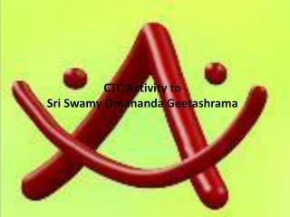 CTC Activity to  Sri Swamy Omananda Geetashrama