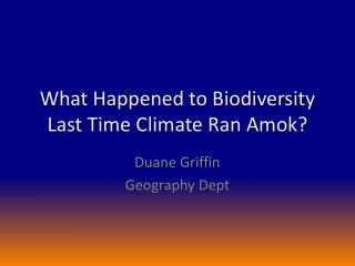 What Happened to Biodiversity Last Time Climate Ran Amok?