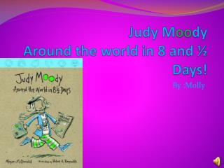 Judy M oo dy Around the world in 8 and ½ Days!