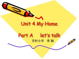 Unit 4 My Home Part A     let ' s talk