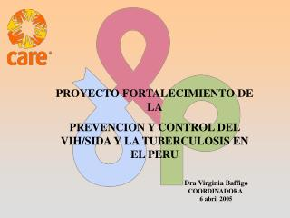 PROYECTO FORTALECIMIENTO DE LA  PREVENCION Y CONTROL DEL VIH/SIDA Y LA TUBERCULOSIS EN EL PERU