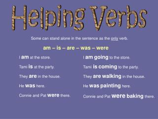 Some can stand alone in the sentence as the  only  verb.