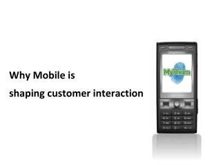 Why Mobile is  shaping customer interaction