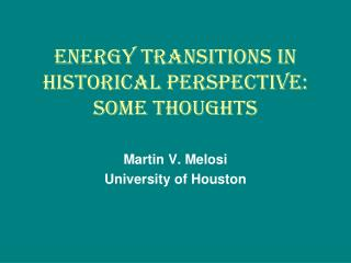 ENERGY TRANSITIONS IN HISTORICAL PERSPECTIVE: SOME THOUGHTS
