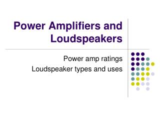 Power Amplifiers and Loudspeakers