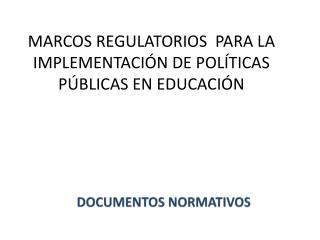 MARCOS REGULATORIOS  PARA LA IMPLEMENTACIÓN DE POLÍTICAS PÚBLICAS EN EDUCACIÓN