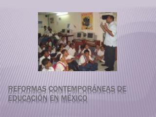Reformas contemporáneas de educación en México