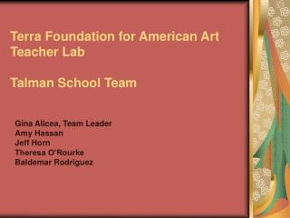Terra Foundation for American Art Teacher Lab Talman School Team