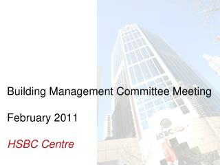 Building Management Committee Meeting  February 2011 HSBC Centre