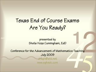 Texas End of Course Exams Are You Ready  presented by Sheila Hoza Cunningham, EdD  Conference for the Advancement of Mat