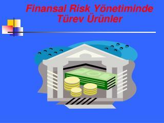 Finansal Risk Yönetiminde Türev Ürünler