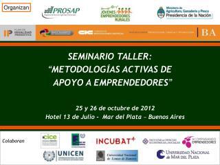 SEMINARIO TALLER: � METODOLOG � AS ACTIVAS DE   APOYO A EMPRENDEDORES �